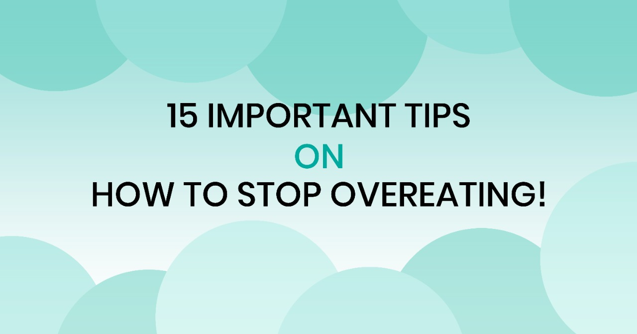 101 on how to stop overeating | How to stop overeating? | 15 important tips to stop overeating  | Way to stop overeating