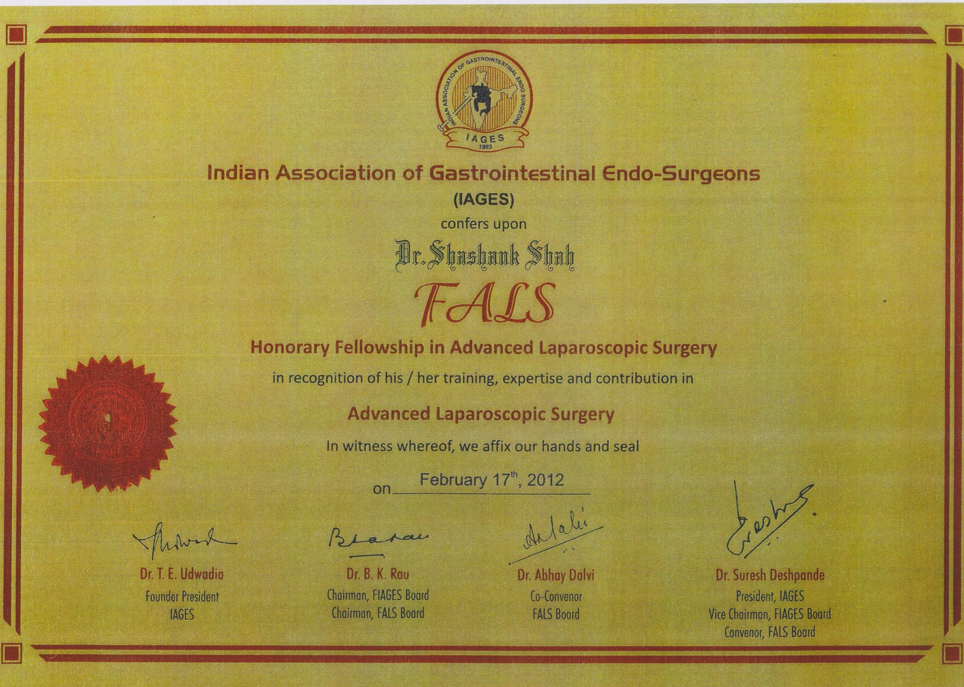 Dr Shashank Shah was conferred the Honorary Fellowship in Advanced Laparoscopic Surgery (FALS) by the Indian Association of Gastrointestinal Endo Surgeons (IAGES) in 2012.